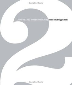 2: How Will You Create Something Beautiful Together? by Dan Zadra - This would make a good wedding present