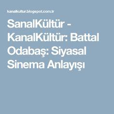 SanalKültür - KanalKültür: Battal Odabaş: Siyasal Sinema Anlayışı