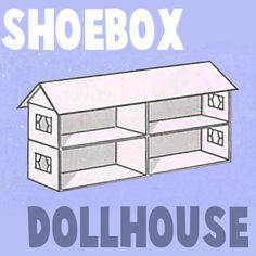 How To Make: A Shoe Box Doll House