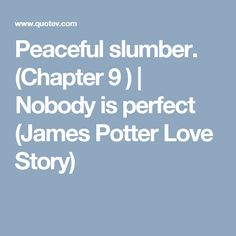 Peaceful slumber. (Chapter 9 ) | Nobody is perfect (James Potter Love Story)
