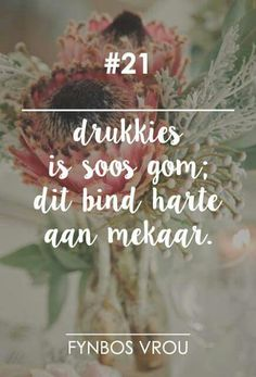 Christelike Boodskappies: Fynbos Vrou - Drukkies is soos gom Words Quotes, Wise Words, Life Quotes, Sayings, Afrikaanse Quotes, School Motivation, Wedding Quotes, Wedding Ideas, Queen Quotes