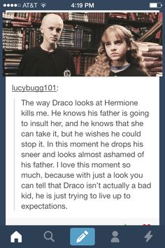 ... He is actually somewhat glaring at his father like Hermione.... <<<Well I don't really ship dramione but I do believe that draco had fellings for her..........