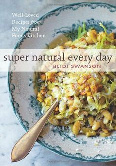 Super Natural Every Day: Well Loved Recipes from My Natural Foods Kitchen:Amazon.co.uk:Books