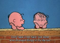 don't take it too hard peanut, real life, tv show quotes, charli brown, tv quotes, movie quotes, friend, true stories, charlie brown