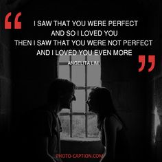''I saw that you were perfect and so i loved you then i saw that you were not perfect and i loved you even more.'' Angelita Lim. Check out the link in the bio for more love captions #love #lovely  #inlove #me #obsessed #amazing #perfect #everygirlsstory #sparkle #BOYFRIEND #cute #beautiful #girlfriend #girl #couple #dating #marriage #date #instalove #instamood #loveyou #lovehim #loveher #quote #quotes #quotegram #quoteoftheday #caption #captions #photocaption #FF #instafollow #l4l…