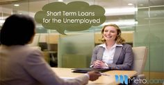 Metro Loans is a reliable online lending hub in UK, which specialises in offering short term loans for unemployed people. It provides loans on several features, which you can come to know by visiting at: https://goo.gl/tylhto