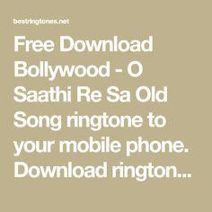 Bollywood O Saathi Re Sa Old Song Ringtone Best Ringtones, Ringtone Download, Old Song, Bollywood, Songs, Phone, Free, Telephone, Song Books
