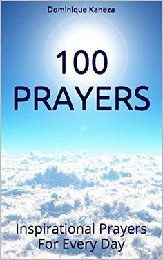 100 Prayers: Inspirational Prayers For Every Day by Dominique Kaneza http://www.amazon.com/dp/B0101765X2/ref=cm_sw_r_pi_dp_IOxMvb1887WS6