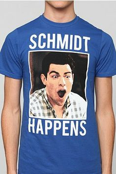 Schmidt happens new girl tee>> OH MY GOD!! I NEED THIS!!!
