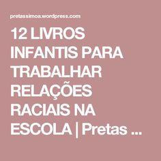 12 LIVROS INFANTIS PARA TRABALHAR RELAÇÕES RACIAIS NA ESCOLA   Pretas Simoa