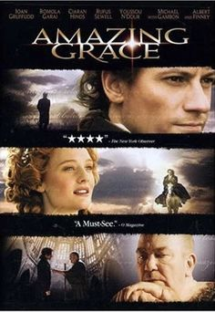 Amazing Grace is another movie I love. I will make movies of this quality, with the realistic sets and costumes, excellent acting, deeply moving story, and powerful message - which is even more powerful in this case, because the story is true.