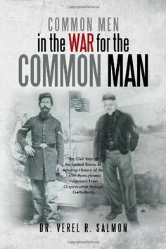 Common Men in the War for the Common Man: The Civil War of the United States of America History of the 145th Pennsylvania Volunteers From Organization through Gettysburg by Dr. Verel R. Salmon. $23.27
