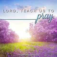 Lord, teach us to pray. Luke 11:1