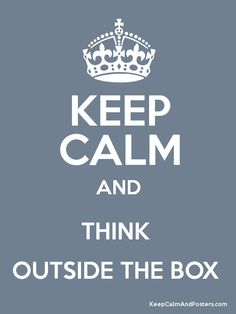 Keep Calm and THINK  OUTSIDE THE BOX  Poster
