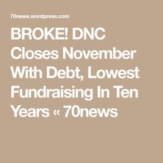 BROKE! DNC Closes November With Debt, Lowest Fundraising In Ten Years « 70news