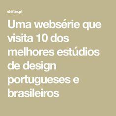 Uma websérie que visita 10 dos melhores estúdios de design portugueses e brasileiros