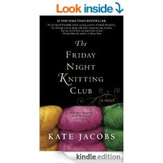 The Friday Night Knitting Club - Kindle edition by Kate Jacobs. Literature & Fiction Kindle eBooks @ Amazon.com. book worth, friday night
