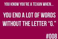 You know your a Texan