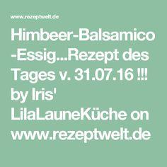 Himbeer-Balsamico-Essig...Rezept des Tages v. 31.07.16 !!! by Iris' LilaLauneKüche on www.rezeptwelt.de