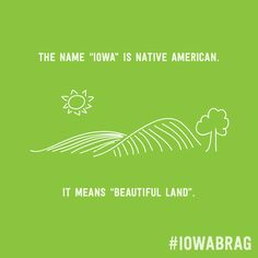 "#IowaBrag The name ""Iowa"" is Native American. It means ""beautiful land""."