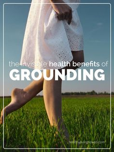 The Invisible Health Benefits of Grounding | healthylivinghowto.com #grounding #healthbenefits #earthing