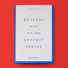 Reasons Not To Do Graphic Design / Available at www.draw-down.com / Graphic Design is Homogenizing Conservative Forced Manipulative Too Easy Too Hard Dependent Anecdotal Unrealized Misplaced Idealism Crowded Too Quick Alienating Unhealthy Etc. Finding ways around or opposed to these aspects could serve as a guideline for a desired set of principles for practice. Based on a presentation composed during a workshop led by Paul Elliman at Yale University School of Art. Written and designed by…