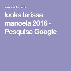looks larissa manoela 2016 - Pesquisa Google