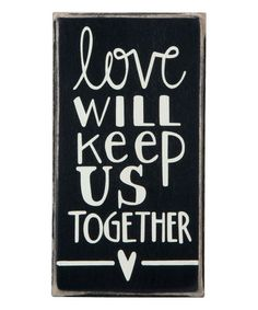 Another great find on #zulily! 'Love Will Keep Us Together' Box Sign #zulilyfinds