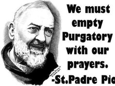Pray for the souls in Purgatory!!!