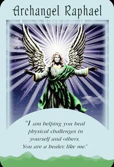 """Archangel Raphael ~ Angel Of Healing: """"I am helping you heal physical challenges in yourself and others. You are a healer, like me. Raphael Angel, Archangel Raphael, Archangel Prayers, Angel Guidance, Angels Among Us, Angel Pictures, Angel Cards, Healing Quotes, Guardian Angels"""
