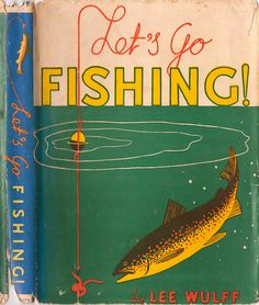 "Gorgeous cover for ""Let's go Fishing."" The book is written and illustrated by Lee Wulff and I'm guessing the cover is by him as well - Fly Fishing Books, Fishing Signs, Gone Fishing, Best Fishing, Fishing Lures, Fishing Rods, Fishing Bobbers, Fishing Chair, Catfish Fishing"
