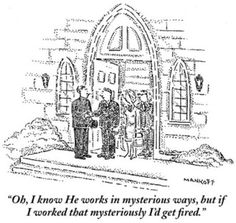 Atheism, Religion, God is Imaginary. Oh, I know he works in mysterious ways, but if I worked that mysteriously I'd get fired. Losing My Religion, Anti Religion, True Religion, New Yorker Cartoons, Soap Advertisement, The Far Side, Get Shot, Atheism, The New Yorker