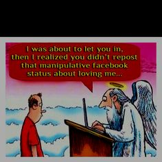 hahaha...stupid chain emails and posts about dying or not loving God if you don't forward or repost.