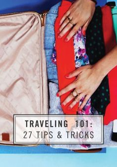 Traveling 101: 27 Tips and Tricks for Vacationing!
