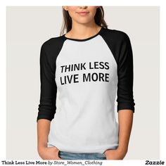 Think Less Live More T Shirt #Think #Less #Live #More #TShirt #girl #girly #woman #women #fashion #kid #children #vogue #new #star