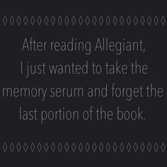 Hahahahahaha but seriously ~Divergent~ ~Insurgent~ ~Allegiant~