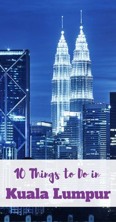 10 things to do in Kuala Lumpur for first time visitors. Visit the Twin Towers (Petronas Towers). Malaysia.