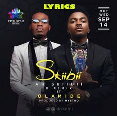 FRESH LYRICS: Skiibii Ft. Olamide  Ah Skiibii Remix   Whatsapp / Call 2349034421467 or 2348063807769 For Lovablevibes Music Promotion   Here is the Official Lyrics for Skiibii Ft. Olamide latest music titled Ah Skiibii Remix.. Check it out & Sing along  Incase you dont have the Song Download it HERE Single along. [Intro] Mystro on the beat Ki lo n sele gan gan? Ehn ehh Ko ye mi o If youre in this place and youre not ready to dance Do me a favour please Gerharha hereeee[Hook] Pakala…