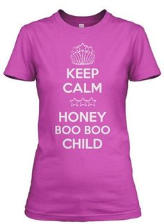 Keep Calm Honey Boo Boo Shirt... I know a few people I should get this for. @christina suarez
