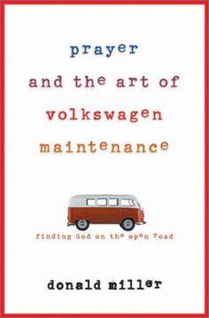 Prayer and the Art of Volkswagen Maintenance by Donald Miller http://www.amazon.com/dp/0736901604/ref=cm_sw_r_pi_dp_Pphbvb1F95BCZ