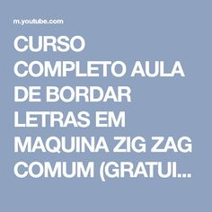CURSO COMPLETO AULA DE BORDAR LETRAS EM MAQUINA ZIG ZAG COMUM (GRATUITO)...video....A B C D - YouTube