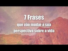 7 Frases que vão mudar a sua perspectiva sobre a vida
