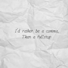 I'd rather be a comma, Than a fullstop. - KEEP CALM AND CARRY ON Image Generator - brought to you by the Ministry of Information