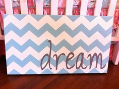$56.99 -  Chevron Dream Wall Panel can come in any saying. Perfect for home decor or your babies nursery. www.shopsugarbabies.com