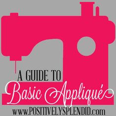 Positively Splendid {Crafts, Sewing, Recipes and Home Decor}: A Guide to Basic Appliqué