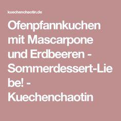 Ofenpfannkuchen mit Mascarpone und Erdbeeren - Sommerdessert-Liebe! - Kuechenchaotin