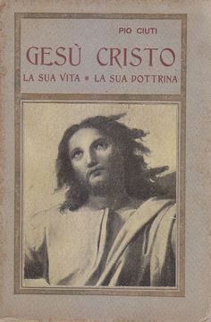 GESÙ CRISTO LA SUA VITA  LA SUA DOTTRINA di Pio Ciuti 1925 M. D.Auria editore