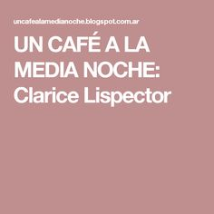 UN CAFÉ A LA MEDIA NOCHE: Clarice Lispector