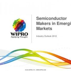 Semiconductor Makers in Emerging Markets Industry Outlook 20121 © 2012 WIPRO LTD   WWW.WIPRO.COM   HIGHLIGHTS Semiconductor Makers Face Challenges in Emer. http://slidehot.com/resources/semiconductor-makers-in-emerging-markets.50973/