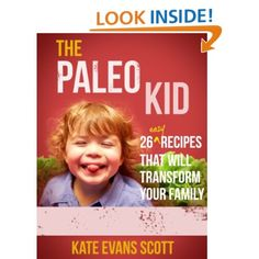 The Paleo Kid: 26 Easy Recipes That Will Transform Your Family (Primal Gluten Free Kids Cookbook): Kate Evans Scott: Amazon.com: Kindle Store free